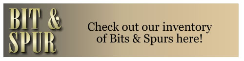 Visit bit and spur company for inventory of bit and spurs